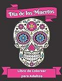 Dia de los Muertos Libro de Colorear para Adultos: Calaveritas de Azucar Calaveras Mexicano un Inspirador Antiestres Relajante Zen - Idea de Regalo ... y Mujeres - Formato Grande 21,59 x 27,94 cm