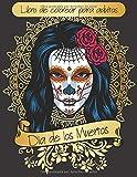 Dia De Los Muertos: Libro De Colorear Para Adultos , libro de colorear de calaveras de azúcar con diseños ... para aliviar el estrés.