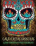 Calaveritas Groseras: Libro Grosero Para Colorear: Un libro único con fondo negro: Día de los Muertos Calaveras de Azucar