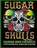 Sugar Skulls Coloring Book for Adults Stress Relieving Skull Designs for Relaxation: Day of the Dead Skull Design Craft Sugar Art Dia De Los Muertos libro para colorear